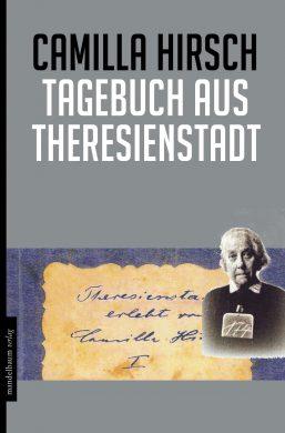 Camilla Hirsch, Tagebuch aus Theresienstadt. Mandelbaum Verlag 2017